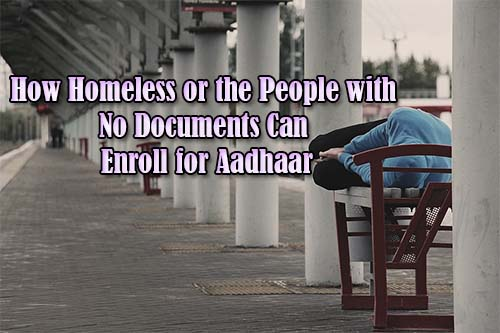 How Homeless or the People with No Documents Can Enroll for Aadhaar
