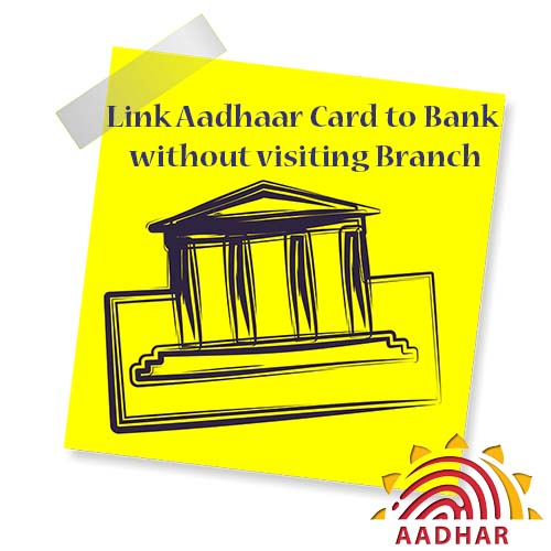 Link Aadhaar Card to Bank without visiting Branch
