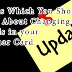 Things Which You Should Know About Changing Details in your Aadhaar Card