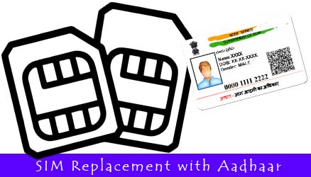 Get SIM Replacement and Get it activated in Few Hours by using Aadhaar