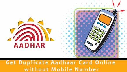 Get Duplicate Aadhaar Card Online without Mobile Number