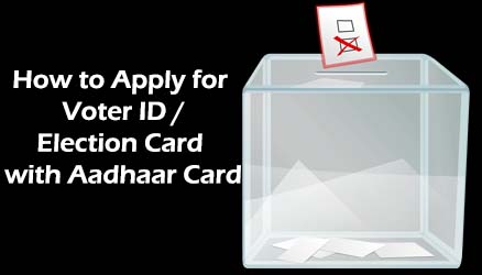How to Apply for Voter ID /Election Card with Aadhaar Card