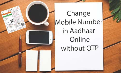Change Mobile Number in Aadhar Card Online without OTP