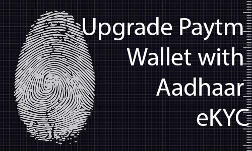 Upgrade Paytm Wallet with Aadhaar eKYC