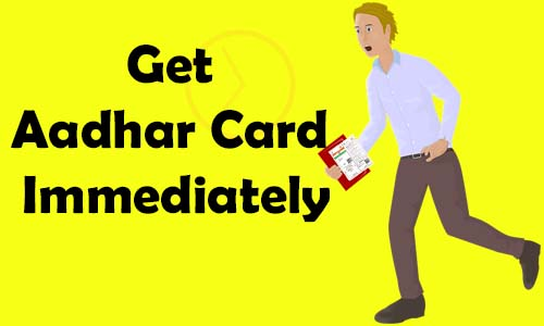Get Aadhar Card Immediately