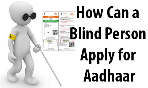 Can a Blind Person Apply for Aadhaar Card